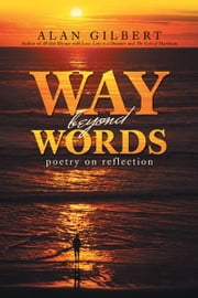 Way beyond Words - Poetry on Reflection ebook by Alan Gilbert