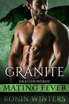 Granite: Mating Fever - Dragon Horde, #2 ebook by Ronin Winters