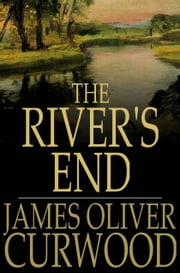 The River's End ebook by James Oliver Curwood