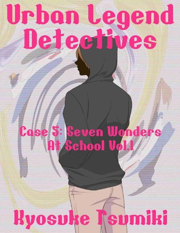 Urban Legend Detectives Case 5: Seven Wonders At School Vol.1 ebook by Kyosuke Tsumiki