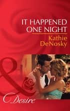 It Happened One Night (Mills & Boon Desire) (Texas Cattleman's Club: The Missing Mogul, Book 6) 電子書 by Kathie DeNosky
