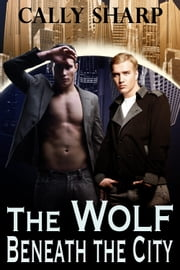 The Wolf Beneath the City ebook by Cally Sharp