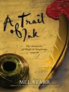 A Trail of Ink - The chronicles of Hugh de Singleton, surgeon ebook by Mel Starr