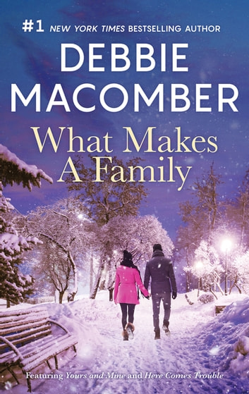 What Makes A Family/Yours And Mine/Here Comes Trouble ebook by Debbie Macomber