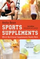 Sports Supplements - Which nutritional supplements really work ebook by Anita Bean