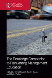 The Routledge Companion to Reinventing Management Education ebook by Chris Steyaert,Timon Beyes,Martin Parker