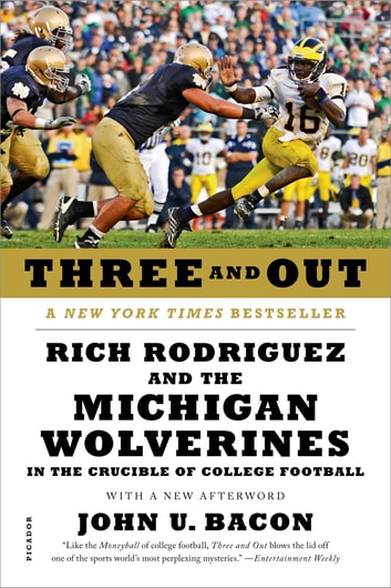 Three and Out - Rich Rodriguez and the Michigan Wolverines in the Crucible of College Football ebook by John U. Bacon