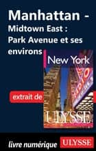 Manhattan : Midtown East : Park Avenue et ses environs eBook by Collectif