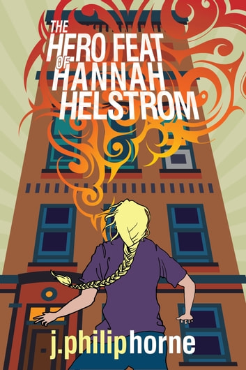 The Hero Feat of Hannah Helstrom - A Short Story ebook by J. Philip Horne