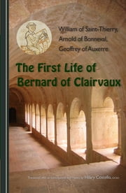 The First Life of Bernard of Clairvaux ebook by William of Saint-Thierry,Arnold of Bonneval,Geoffrey of Auxerre