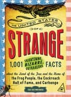The United States of Strange - 1,001 Frightening, Bizarre, Outrageous Facts About the Land of the Free and the Home of the Frog People, the Cockroach Hall of Fame, and Carhenge ebook by Eric Grzymkowski