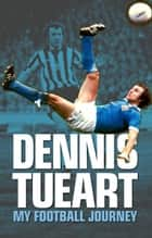 Dennis Tueart: My Football Journey ebook by Dennis  Tueart