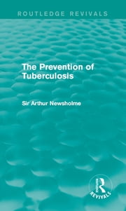 The Prevention of Tuberculosis (Routledge Revivals) ebook by Sir Arthur Newsholme