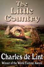 The Little Country ebook by Charles de Lint