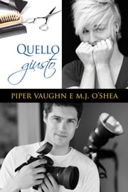 Quello giusto ebook by Piper Vaughn, M.J. O'Shea, Claudia Nogara