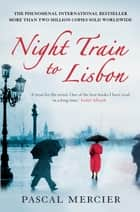 Night Train To Lisbon ebook by Pascal Mercier, Barbara Harshav