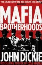 Blood Brotherhoods - The Rise of the Italian Mafias ebook by John Dickie