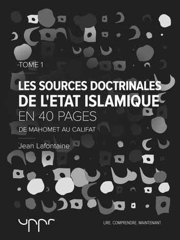 Les sources doctrinales de l'État Islamique – Tome 1 eBook by Jean Lafontaine