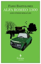 Alfa Romeo 1300 and Other Miracles ebook by Fabio Bartolomei