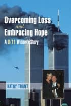 Overcoming Loss and Embracing Hope ebook by Kathy Trant