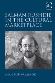 Salman Rushdie in the Cultural Marketplace ebook by Dr Ana Cristina Mendes