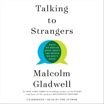 Talking to Strangers - What We Should Know about the People We Don't Know audiobook by Malcolm Gladwell