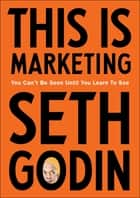 This is Marketing - You Can't Be Seen Until You Learn To See ebook by