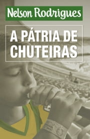A pátria de chuteiras ebook by Nelson Rodrigues