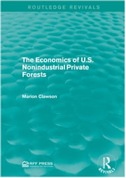 The Economics of U.S. Nonindustrial Private Forests ebook by Marion Clawson