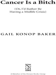 Cancer Is a Bitch - Or, I'd Rather Be Having a Midlife Crisis ebook by Gail Konop Baker