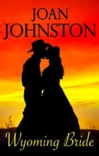 Wyoming Bride - A Bitter Creek Novel ebook by Joan Johnston