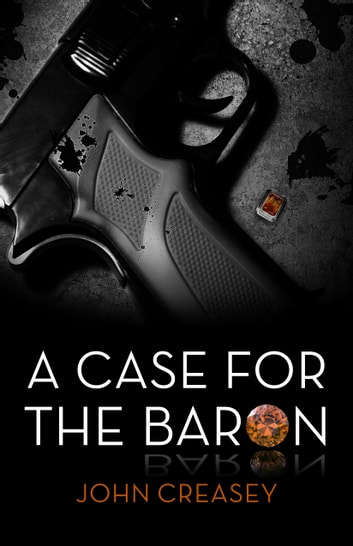 A Case for the Baron: (Writing as Anthony Morton) ebook by John Creasey