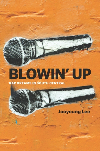 Blowin' Up - Rap Dreams in South Central ebook by Jooyoung Lee