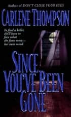Since You've Been Gone ebook by Carlene Thompson
