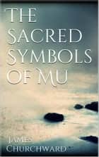 Sacred Symbols of Mu ebook by James Churchward