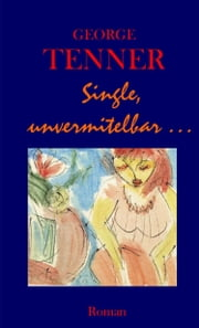 Single, unvermittelbar ebook by George Tenner