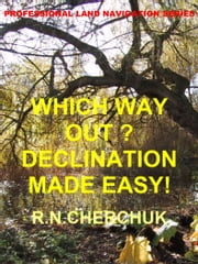 Which Way Out? Declination Made Easy! ebook by R.N. Cherchuk