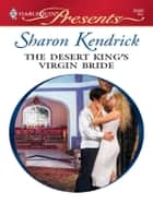 The Desert King's Virgin Bride - A Contemporary Royal Romance ebook by Sharon Kendrick