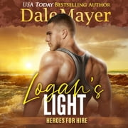 Logan's Light - Book 6: Heroes For Hire audiobook by Dale Mayer