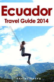 Ecuador Travel Guide 2014 ebook by Kobo.Web.Store.Products.Fields.ContributorFieldViewModel