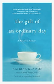 The Gift of an Ordinary Day - A Mother's Memoir ebook by Katrina Kenison