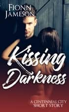 Kissing Darkness ebook by Fionn Jameson