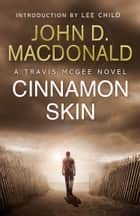 Cinnamon Skin: Introduction by Lee Child - Travis McGee, No 20 ebook by John D MacDonald