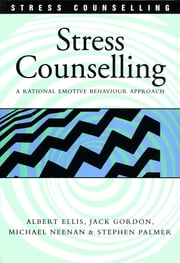 Stress Counselling - A Rational Emotive Behaviour Approach ebook by Dr Albert Ellis,Mr Jack Gordon,Mr Michael Neenan,Professor Stephen Palmer