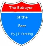 The Betrayer of the Past ebook by J.R. Sterling