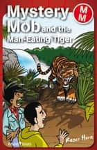 Mystery Mob and the Man Eating Tiger ebook by Roger Hurn