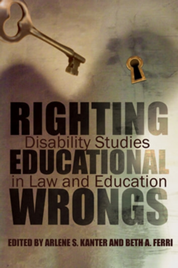 Righting Educational Wrongs - Disability Studies in Law and Education ebook by Arlene Kanter,Beth Ferri