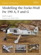 Modelling the Focke-Wulf Fw 190 A, F and G eBook by Geoff Coughlin