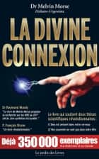 La Divine Connexion eBook by Melvin Morse