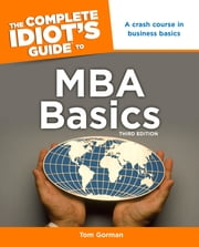 The Complete Idiot's Guide to MBA Basics, 3rd Edition ebook by Tom Gorman